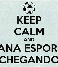 Poster: KEEP CALM AND SEMANA ESPORTIVA CHEGANDO