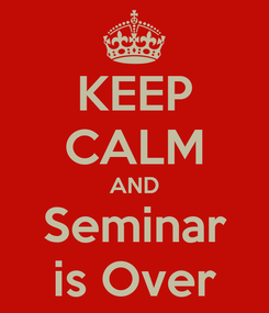 Poster: KEEP CALM AND Seminar is Over