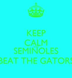 Poster: KEEP CALM AND SEMINOLES BEAT THE GATORS