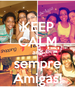 Poster: KEEP CALM and sempre Amigas!