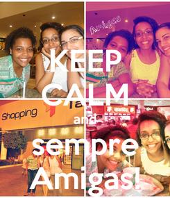 Poster: KEEP CALM and sempre Amigas!
