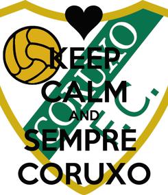 Poster: KEEP CALM AND SEMPRE  CORUXO