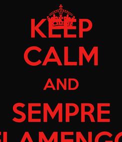 Poster: KEEP CALM AND SEMPRE FLAMENGO