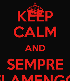 Poster: KEEP CALM AND SEMPRE FLAMENGO