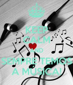 Poster: KEEP CALM AND SEMPRE TEMOS A MÚSICA!