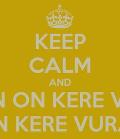 Poster: KEEP CALM AND SEN ON KERE VUR BEN KERE VURAM