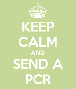 Poster: KEEP CALM AND SEND A PCR