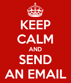 Poster: KEEP CALM AND SEND AN EMAIL