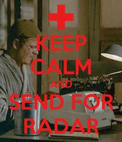 Poster: KEEP CALM AND SEND FOR RADAR