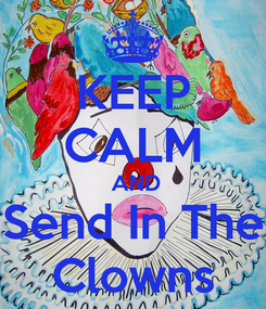 Poster: KEEP CALM  AND Send In The Clowns