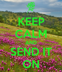 Poster: KEEP CALM AND SEND IT ON
