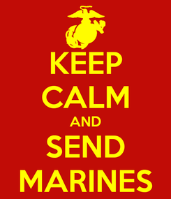 Poster: KEEP CALM AND SEND MARINES
