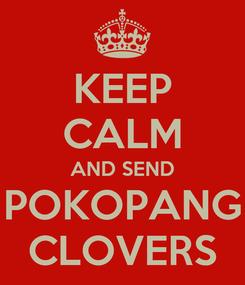 Poster: KEEP CALM AND SEND POKOPANG CLOVERS