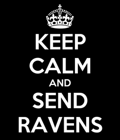 Poster: KEEP CALM AND SEND RAVENS