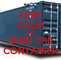 Poster: KEEP CALM AND SEND THE CONTAINER