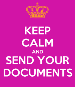 Poster: KEEP CALM AND SEND YOUR DOCUMENTS