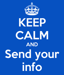 Poster: KEEP CALM AND Send your info