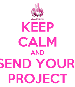 Poster: KEEP CALM AND SEND YOUR  PROJECT