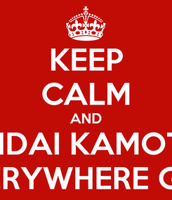 Poster: KEEP CALM AND SENDAI KAMOTSU EVERYWHERE GAY