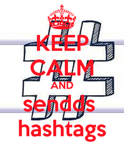 Poster: KEEP CALM AND sendds  hashtags