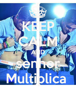 Poster: KEEP CALM AND senhor Multiplica