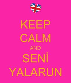 Poster: KEEP CALM AND SENİ YALARUN