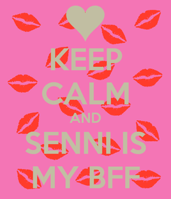 Poster: KEEP CALM AND SENNI IS MY BFF