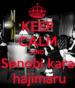 Poster: KEEP CALM AND  Senobi kara   hajimaru