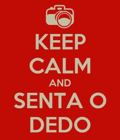Poster: KEEP CALM AND SENTA O DEDO