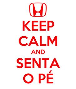 Poster: KEEP CALM AND SENTA O PÉ