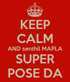 Poster: KEEP CALM AND senthil MAPLA SUPER POSE DA