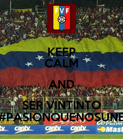 Poster: KEEP CALM AND SER VINTINTO #PASIONQUENOSUNE