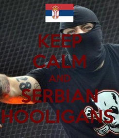 Poster: KEEP CALM AND SERBIAN HOOLIGANS