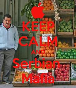 Poster: KEEP CALM AND Serbian  Mafia