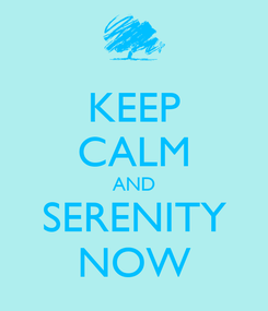 Poster: KEEP CALM AND SERENITY NOW