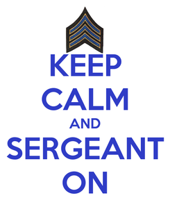 Poster: KEEP CALM AND SERGEANT ON