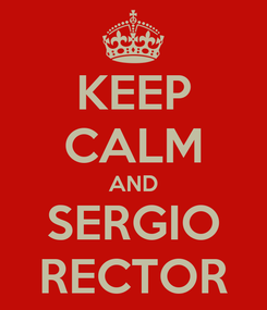 Poster: KEEP CALM AND SERGIO RECTOR