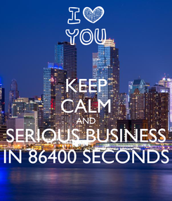 Poster: KEEP CALM AND SERIOUS BUSINESS IN 86400 SECONDS
