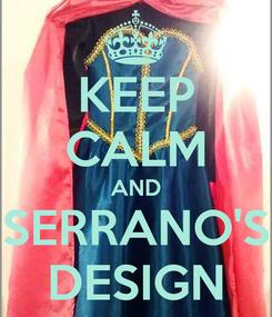 Poster: KEEP CALM AND SERRANO'S DESIGN