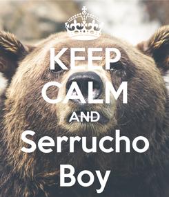 Poster: KEEP CALM AND Serrucho Boy