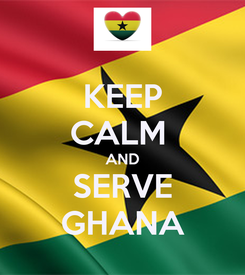 Poster: KEEP CALM  AND SERVE GHANA