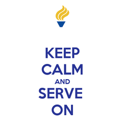 Poster: KEEP CALM AND SERVE  ON