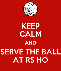Poster: KEEP CALM AND SERVE THE BALL AT RS HQ