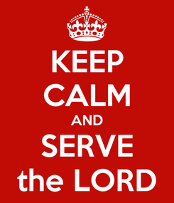 Poster: KEEP CALM AND SERVE the LORD