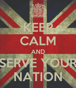 Poster: KEEP CALM AND SERVE YOUR NATION