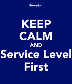 Poster: KEEP CALM AND Service Level First