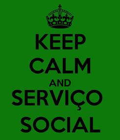Poster: KEEP CALM AND SERVIÇO  SOCIAL