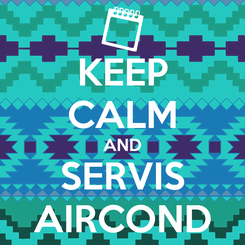 Poster: KEEP CALM AND SERVIS AIRCOND