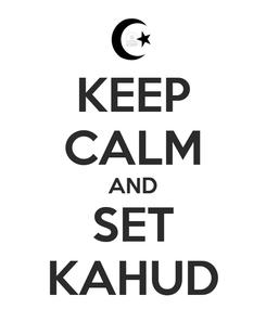 Poster: KEEP CALM AND SET KAHUD