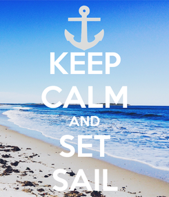 Poster: KEEP CALM AND SET SAIL
